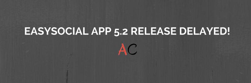 EasySocial App 5.2 release delayed