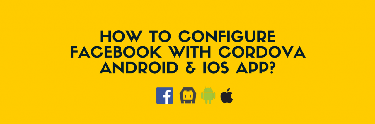 How to configure facebook with Cordova Android & iOS App
